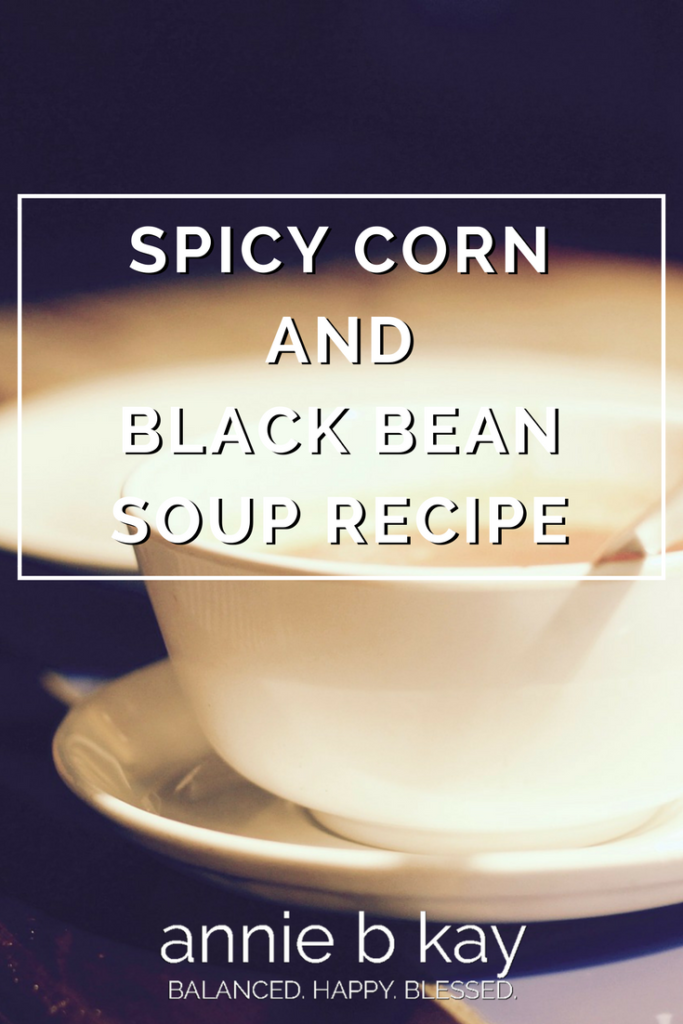 Spicy Corn and Black Bean Soup Recipe by Annie B Kay - anniebkay.com
