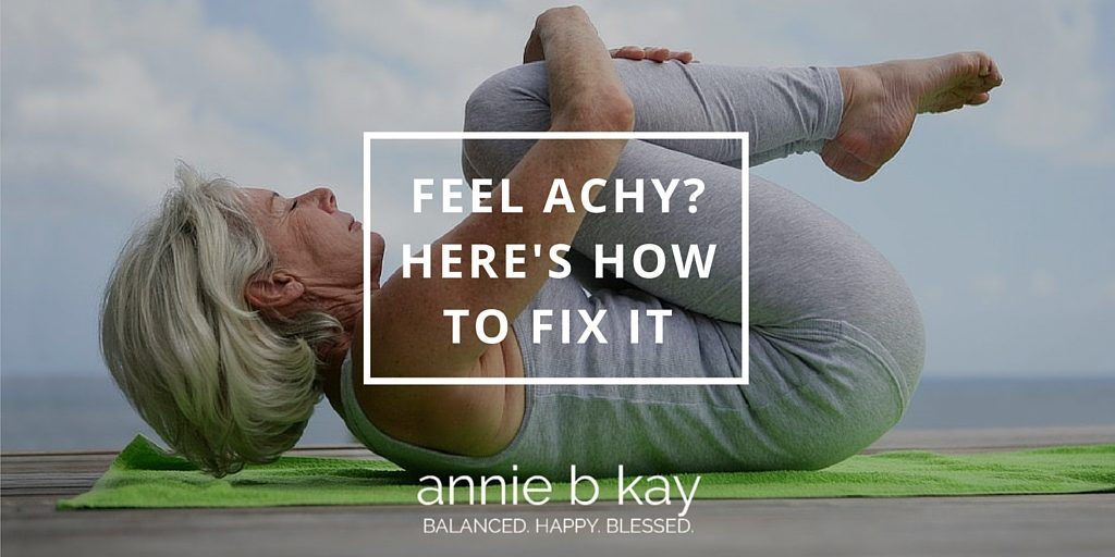Feel Achy? Here's How to Fix It by Annie B Kay