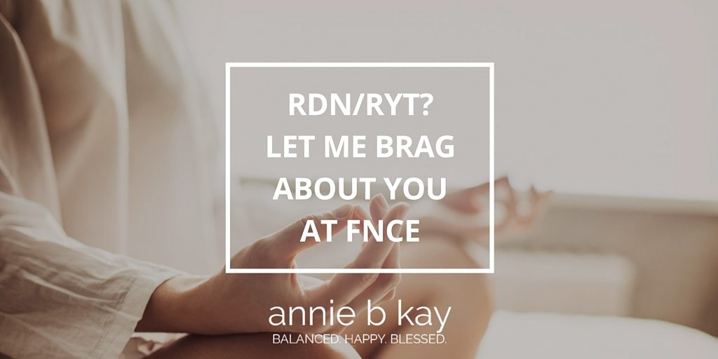 RDN/RYT? Let Me Brag About You at FNCE by Annie B Kay
