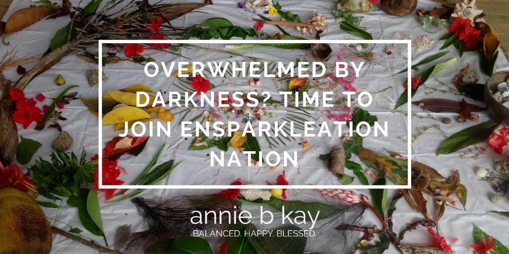 Overwhelmed by Darkness? Time to Join Ensparkleation Nation by Annie B Kay - anniebkay.com