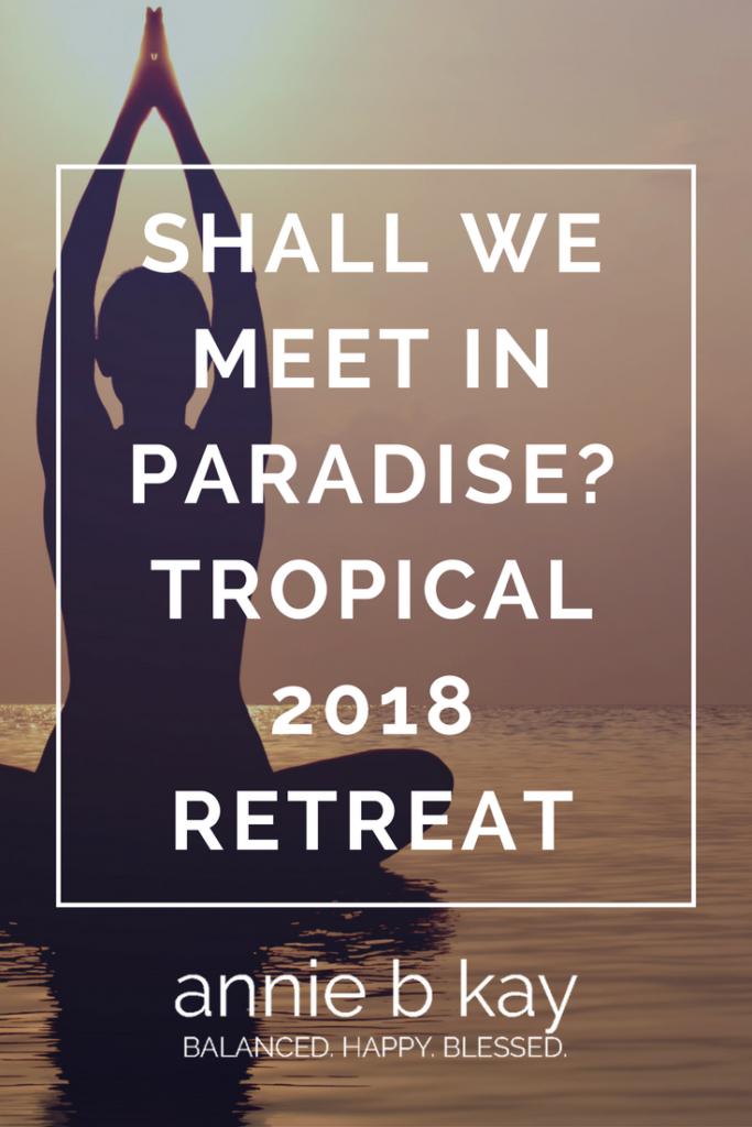 Shall We Meet in Paradise? Tropical 2018 Retreat by Annie B Kay - anniebkay.com