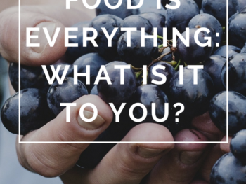 Food Is Everything: What Is It to You- by Annie B Kay - anniebkay.com