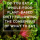 Do You Eat a Whole-Food Plant-Based Diet- Following the Consensus of What to Eat by Annie B Kay - anniebkay.com