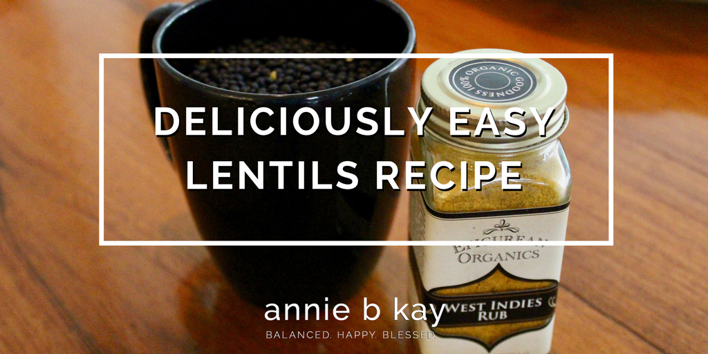 Deliciously Easy Lentils Recipe by Annie B Kay - anniebkay.com