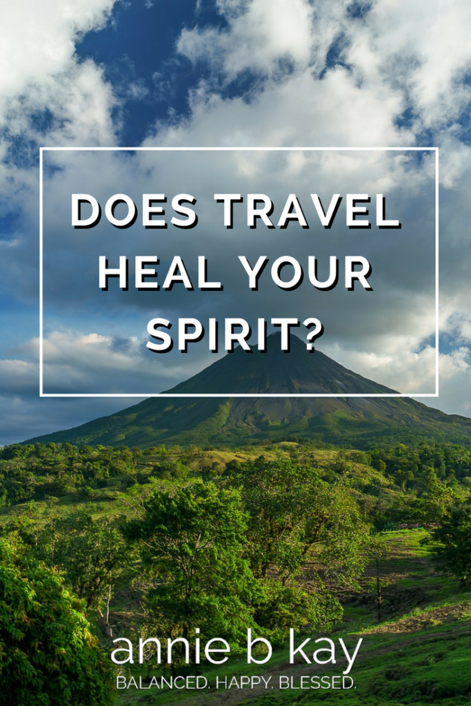 Does Travel Heal Your Spirit? by Annie B Kay-anniebkay.com